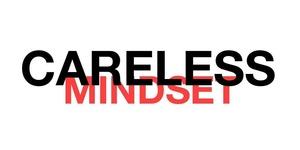 Careless mindset