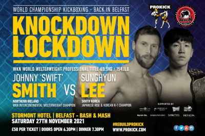 Johnny Swift Smith Vs Sunghyun Lee, the Korean kickboxing champion will travel to Belfast and face, Bangor's Johnny 'Swift' Smith for the WKN's Professional Welterweight World Kickboxing crown set for Saturday 27th November 2021 at the Stormont Hotel