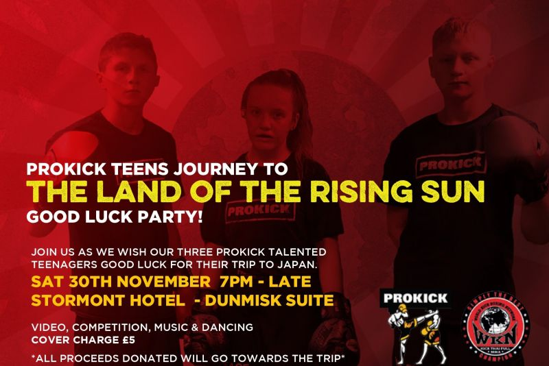 Wish good luck  to the ProKick Team heading to Japan - Prokickers friends and family, join us at the Stormont hotel for a fun evening to help finish off our fundraising activities in aid of the Japan trip.