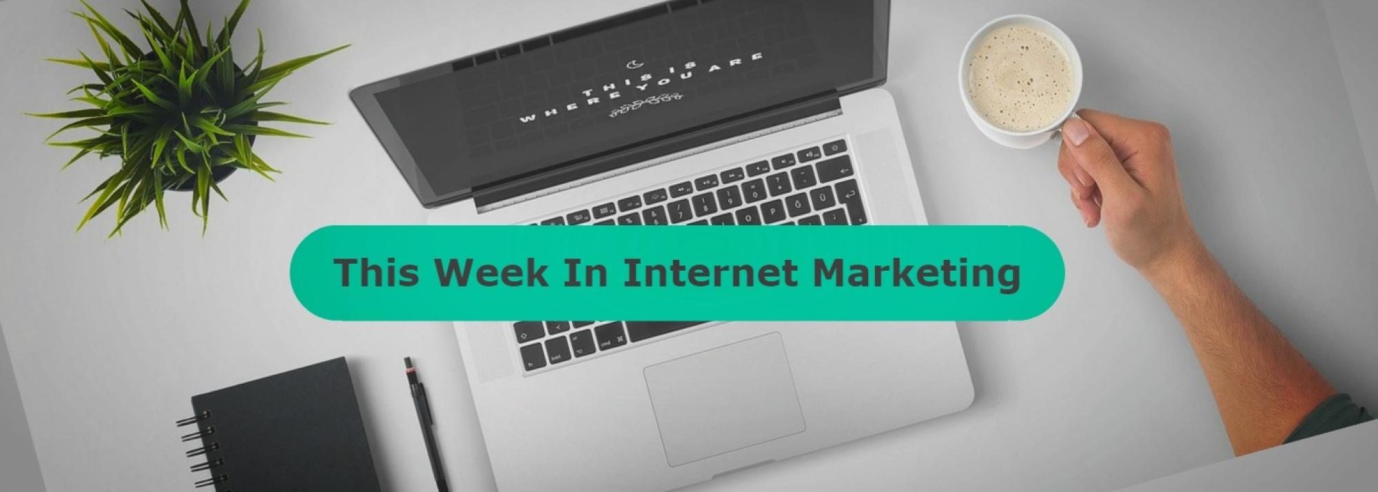 This Week In Internet Marketing