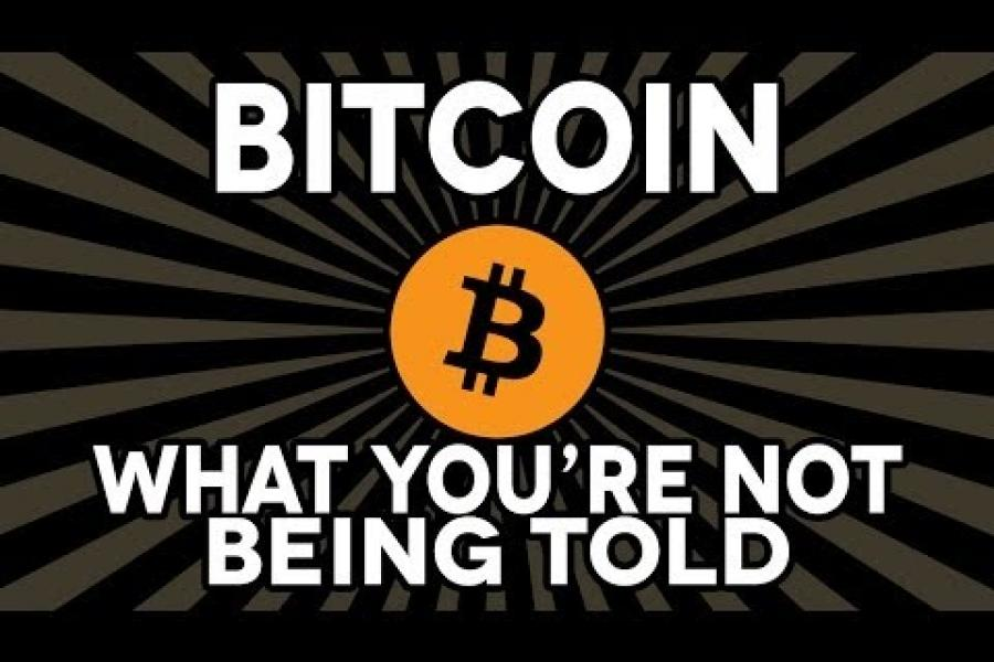 Bitcoin: What You're Not Being Told----------------------------------------------------