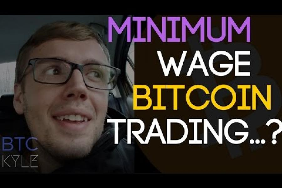 Can You Make A Minimum Wage Trading Bitcoin?---------------------------------------------------