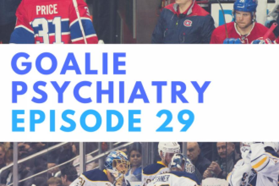 Episode 29: Goalie Psychiatry