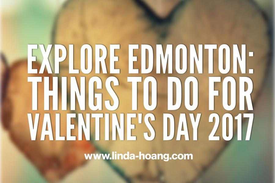 Explore Edmonton: Things To Do For Valentine's Day 2017 - LINDA...