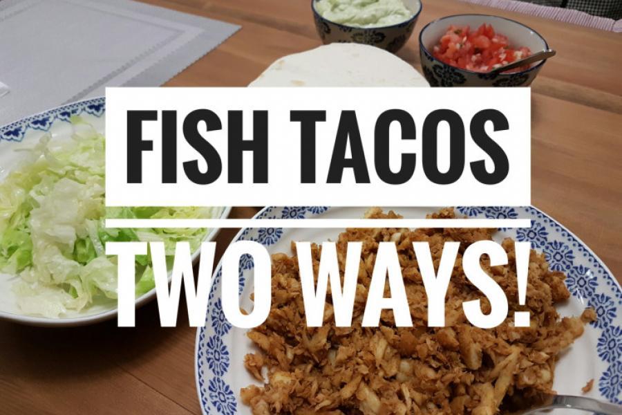 Fish Tacos 2 Ways!