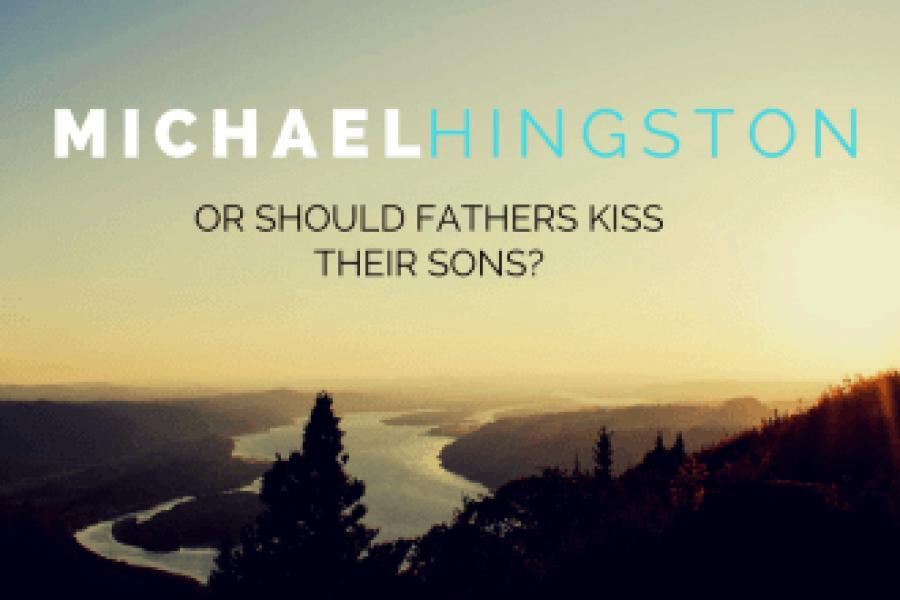 Michael Hingston/Should fathers kiss their son?