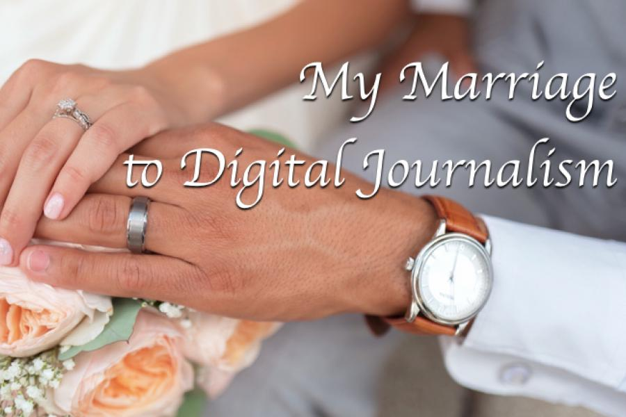 My Marriage to Digital Journalism