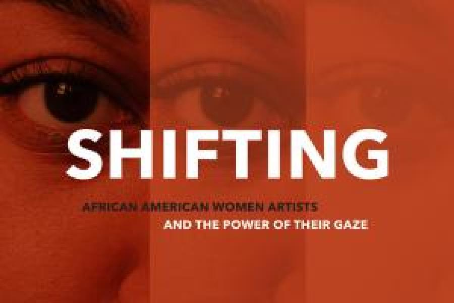 Mar. 2 - May 26: Shifting: African American Women Artists and the Power of Their Gaze