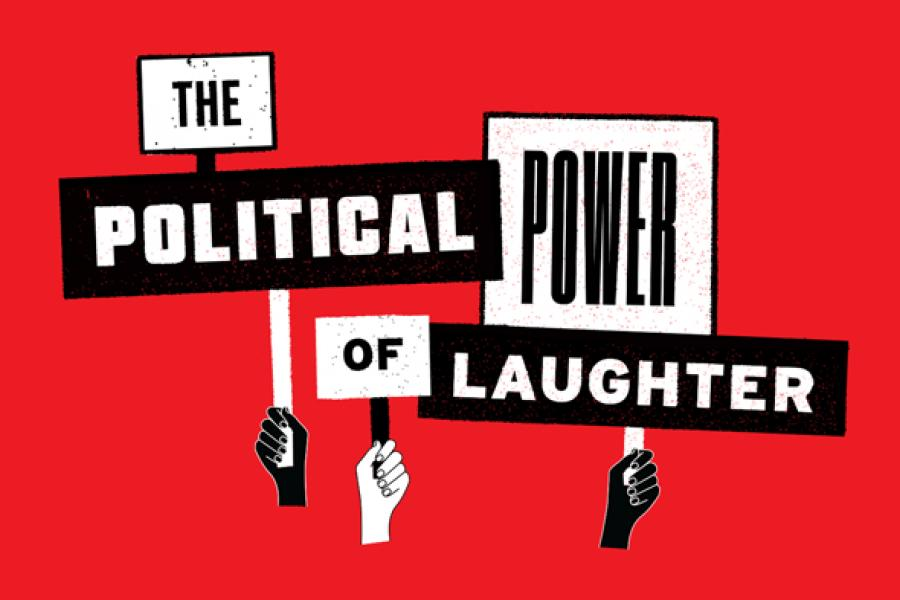 The Political Power of Laughter
