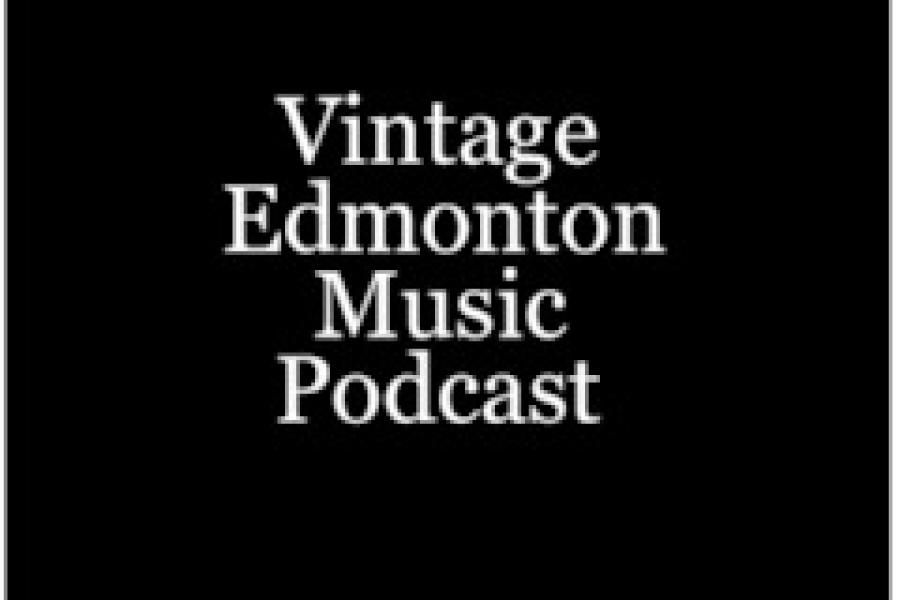 Vintage Edmonton Music Podcast #19