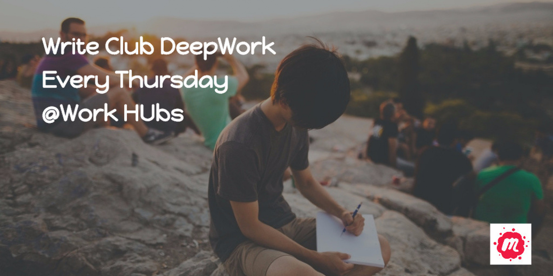 "Write Club ""Deep Work"" @Work Hubs Ever Thursday"