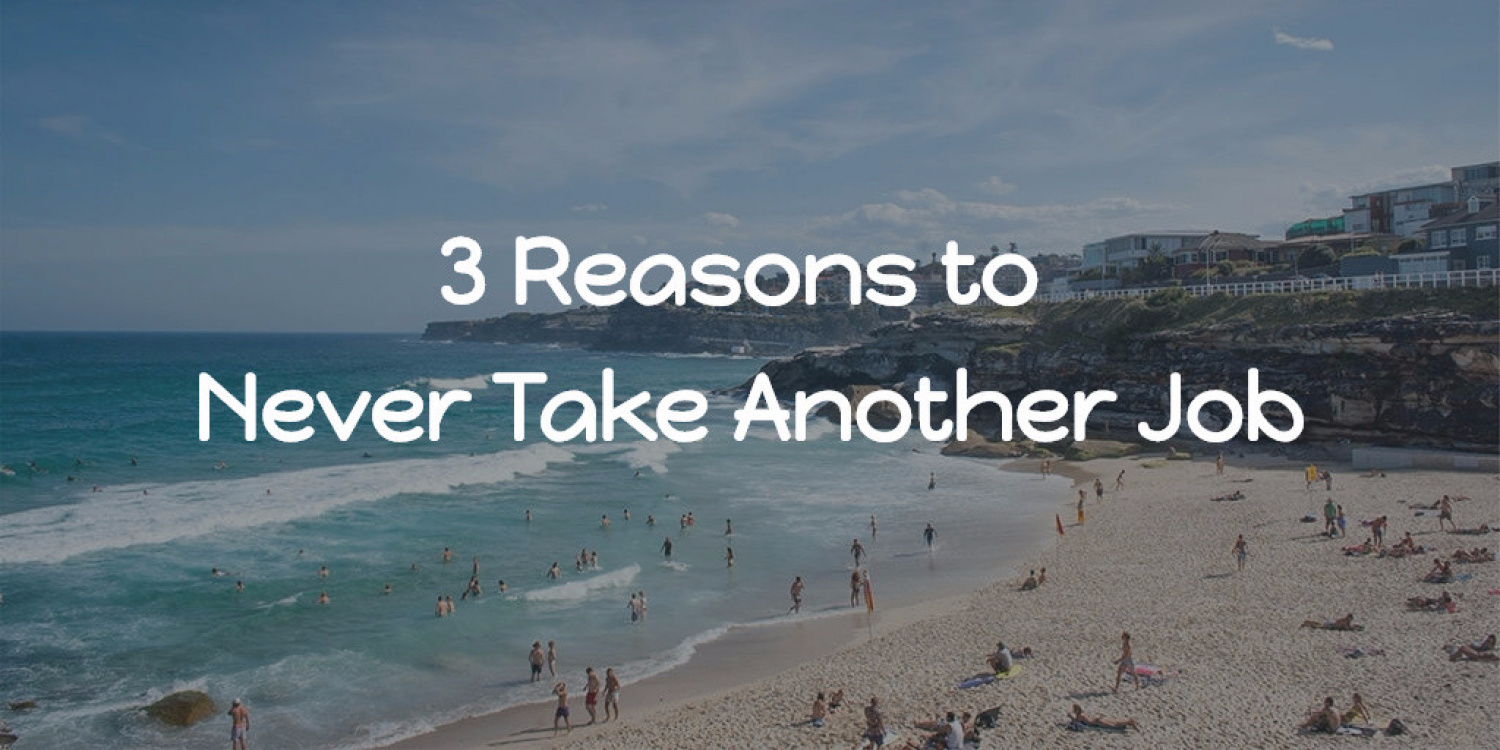 3 Reasons To Never Take Another Job