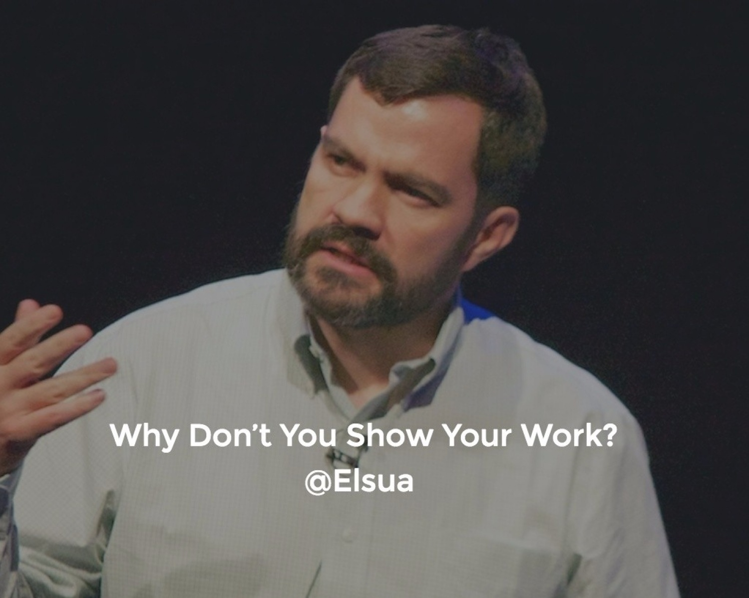 Why Don't You Show Your Work?