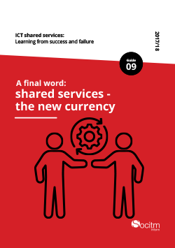 ICT shared services Learning from success and failure. Guide 9: A final word: shared services - the new currency