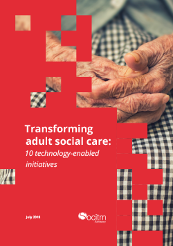 Socitm Advisory: Transforming social care: 10 technology-enabled initiatives