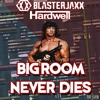 Hardwell & Blasterjaxx-Big Room Never Dies