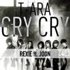 CRY CRY - T-ARA - REXIE ft. JOON EDITMASH 2021
