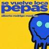 Pepas x Se Vuelve Loca (Alberto Rodrigo Mashup)