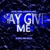 SAY GIVE ME ( FEAT MIGUEL PARRA ) INTRO