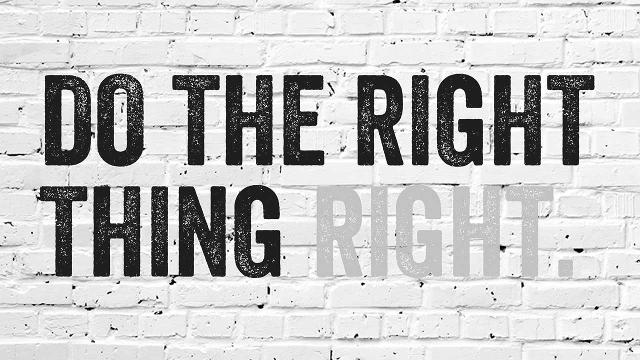 Do the right thing right