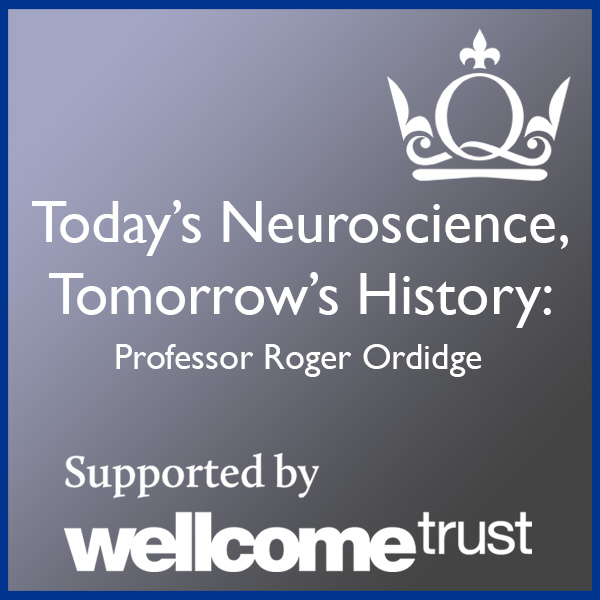 Today's Neuroscience, Tomorrow's History - Professor Roger Ordidge