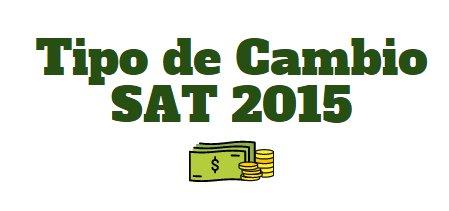 Tipo de cambio SAT 2015: Agosto 2015