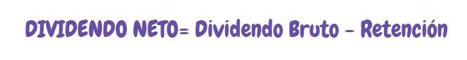 Dividendo neto=dividendo bruto - retención
