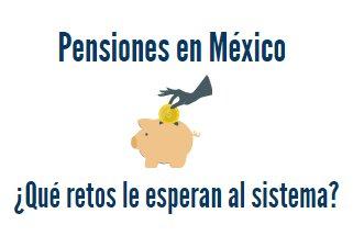 Pensiones en México: ¿Qué retos le esperan al sistema?