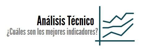 Análisis Técnico: ¿Cuáles son los mejores indicadores?