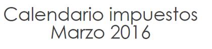 Calendario impuestos marzo 2016 foro