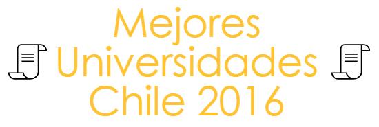 mejores universidades chile 2016