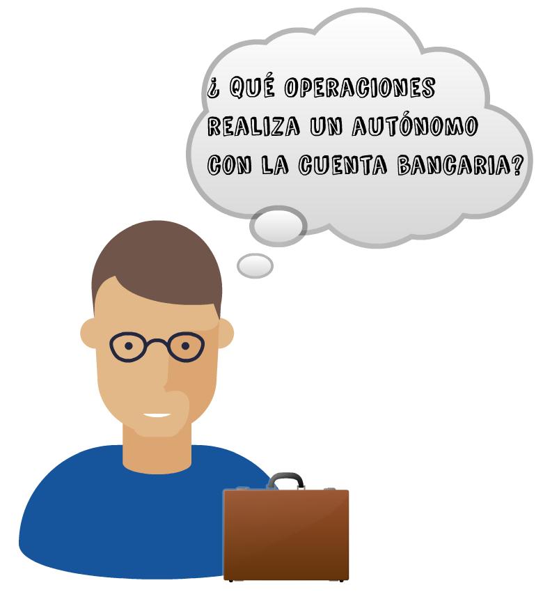 Operaciones frecuentes del autónomo con la cuenta bancaria