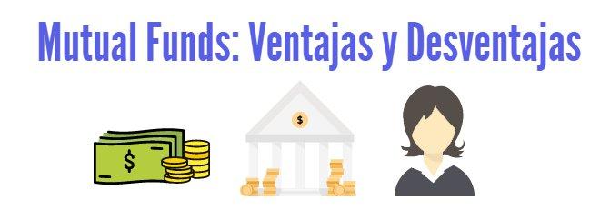 Mutual Funds: Ventajas y Desventajas