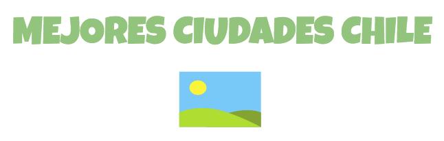 Mejores ciudades para vivir Chile