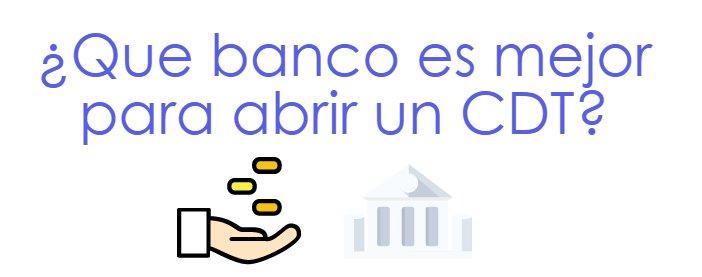 ¿Que banco es mejor para abrir un CDT?