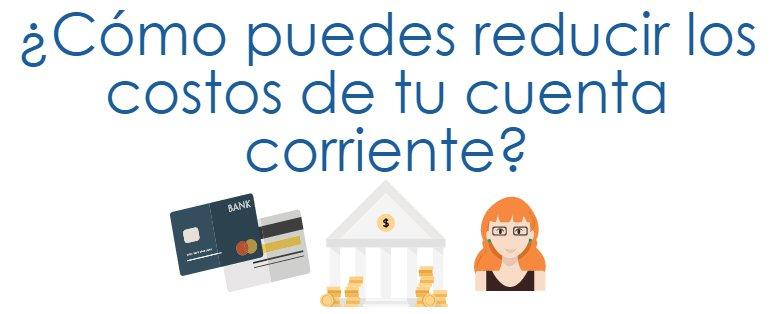 ¿Cómo puedes reducir los costos de tu cuenta corriente?