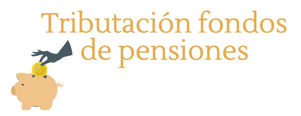 tributación fondos de pensiones