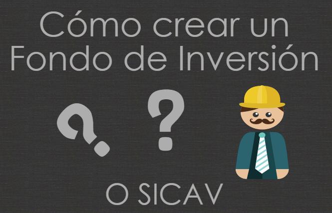 Cómo crear un fondo de inversión o una SICAV
