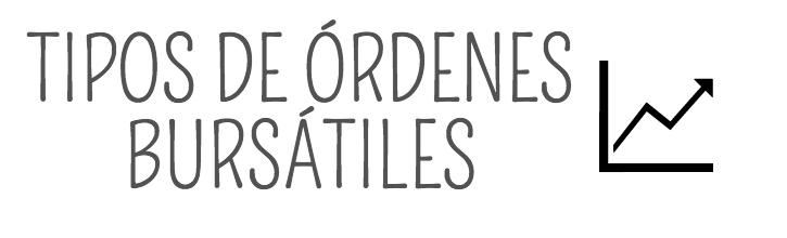 Tipos de órdenes bursátiles para operar en la bolsa