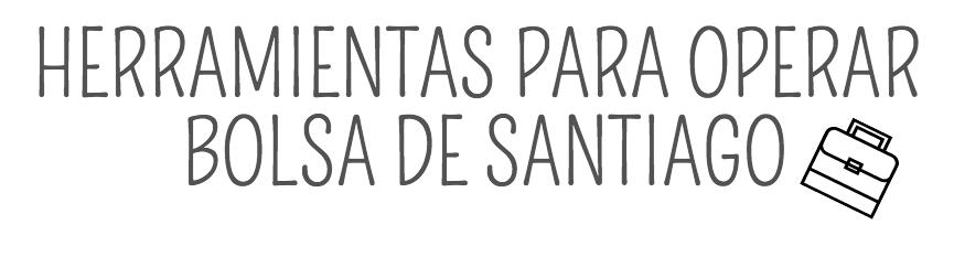 Herramientas para operar en la Bolsa de Santiago