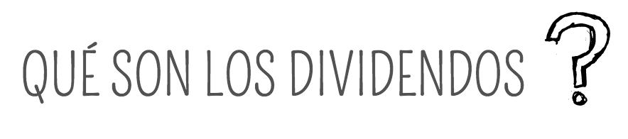 ¿Qué son los dividendos o utilidad de una empresa?