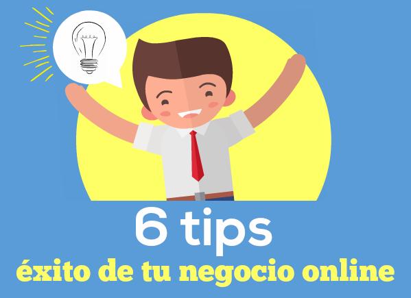 6 tips para emprendedores: Cómo conseguir el éxito de tu negocio online