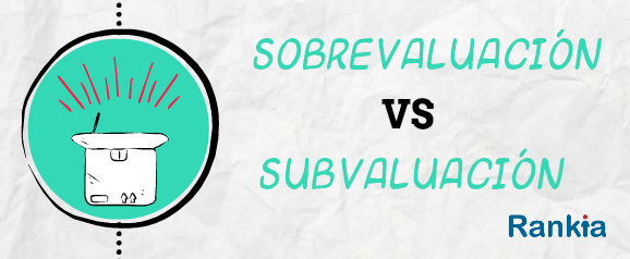 Sobrevaluación vs Subvaluación
