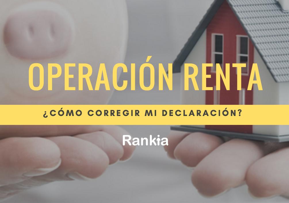 Operación renta 2018: ¿Cómo corregir y rectificar mi declaración?