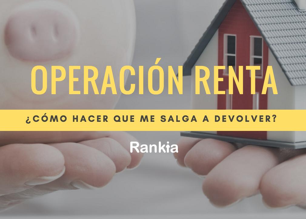 Operación Renta: ¿Cómo hacer que me salga a devolver?