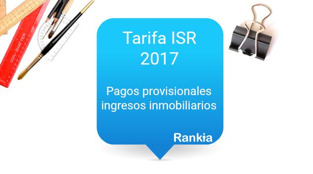 ISR 2017: Pagos provisionales por ingresos inmobiliarios