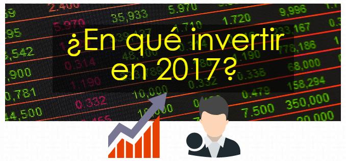¿En que invertir en 2017?