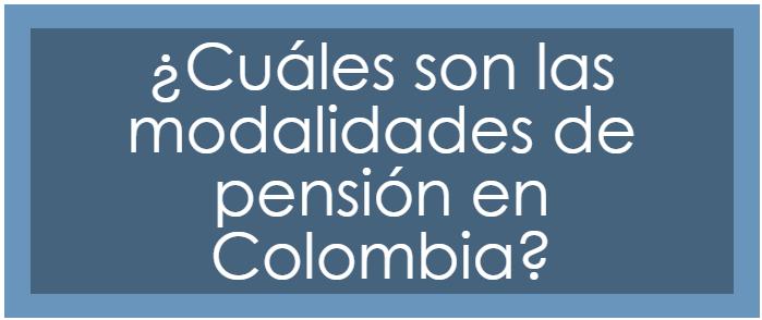 Modalidades de Pensión en Colombia