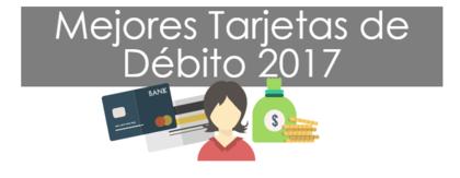 Mejores tarjetas de d%c3%a9bito para 2017 foro