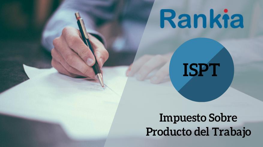 ¿Qué es el ISPT (Impuesto sobre el Producto del Trabajo)?